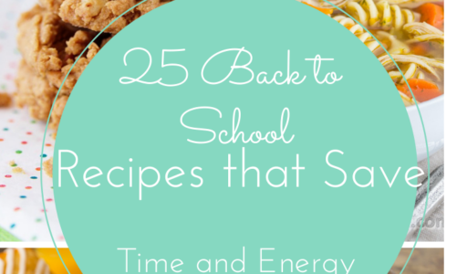 25 Back To School Recipes that Save Time and Energy