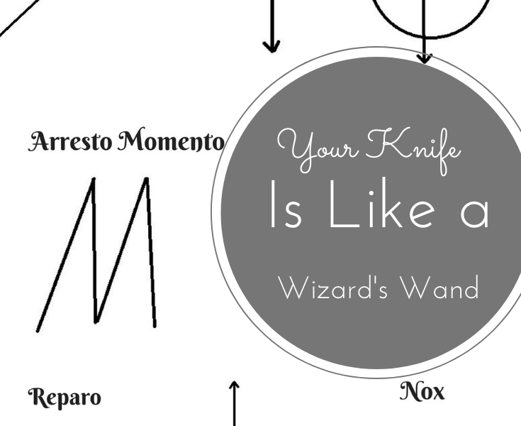 How Your Knife is Like a Wizard's Wand