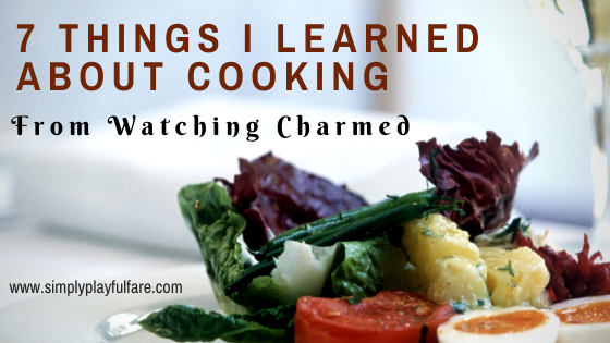 7 Things I Learned About Cooking from Watching Charmed